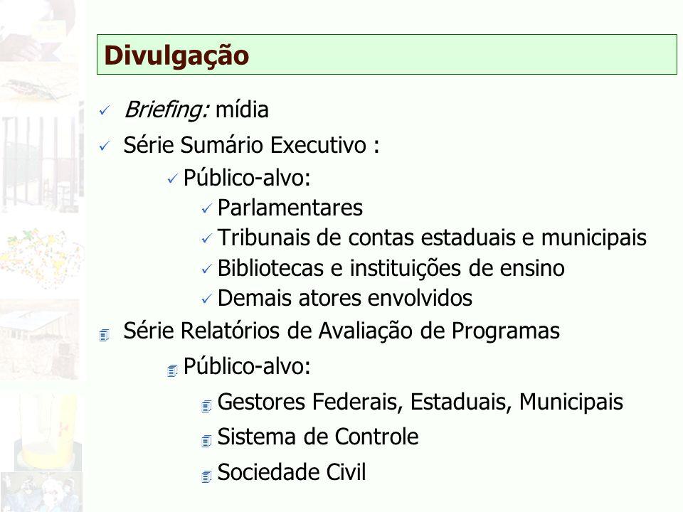 Divulgação Briefing: mídia Série Sumário Executivo : Público-alvo: Parlamentares Tribunais de contas estaduais e municipais Bibliotecas e instituições