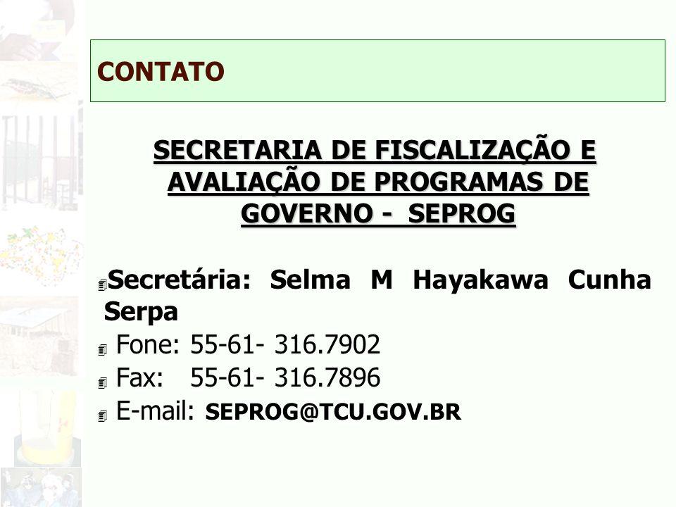 CONTATO SECRETARIA DE FISCALIZAÇÃO E AVALIAÇÃO DE PROGRAMAS DE GOVERNO - SEPROG 4 Secretária: Selma M Hayakawa Cunha Serpa 4 Fone: 55-61- 316.7902 4 F