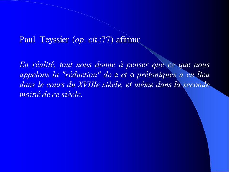 Paul Teyssier (op. cit.:77) afirma: En réalité, tout nous donne à penser que ce que nous appelons la