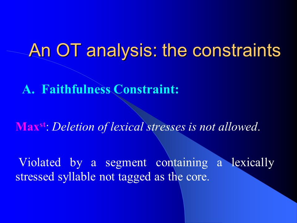 An OT analysis: the constraints A. Faithfulness Constraint: Max st : Deletion of lexical stresses is not allowed. Violated by a segment containing a l