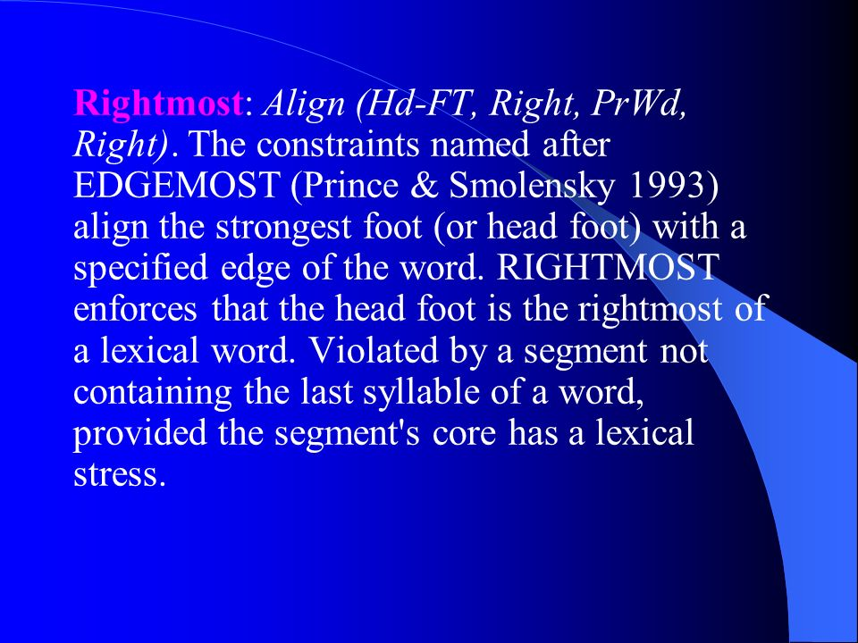 Rightmost: Align (Hd-FT, Right, PrWd, Right). The constraints named after EDGEMOST (Prince & Smolensky 1993) align the strongest foot (or head foot) w