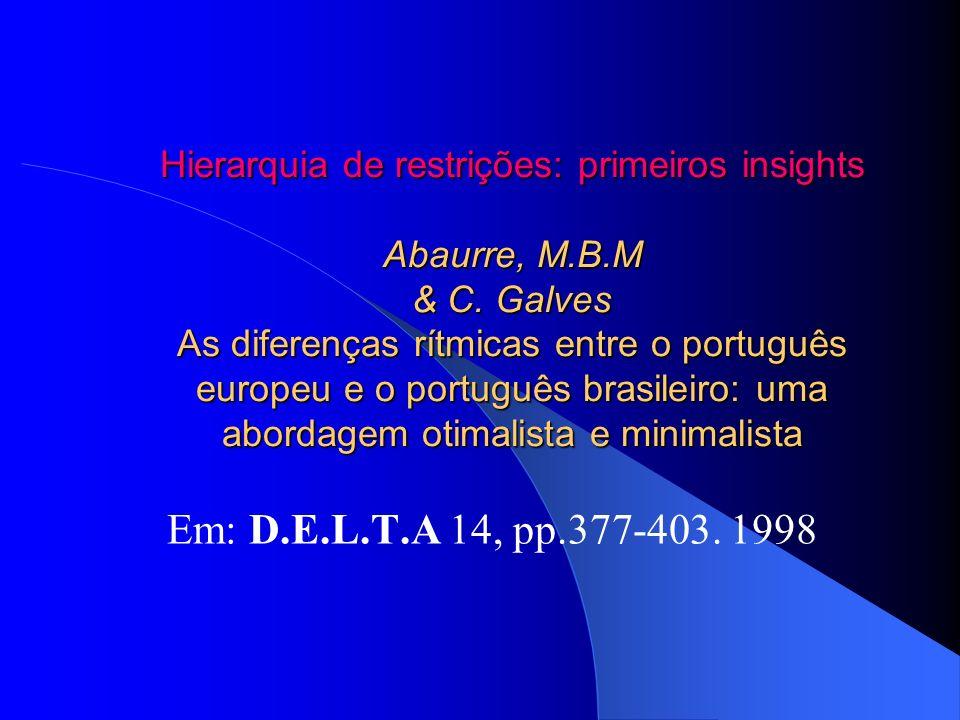 Hierarquia de restrições: primeiros insights Abaurre, M.B.M & C. Galves As diferenças rítmicas entre o português europeu e o português brasileiro: uma