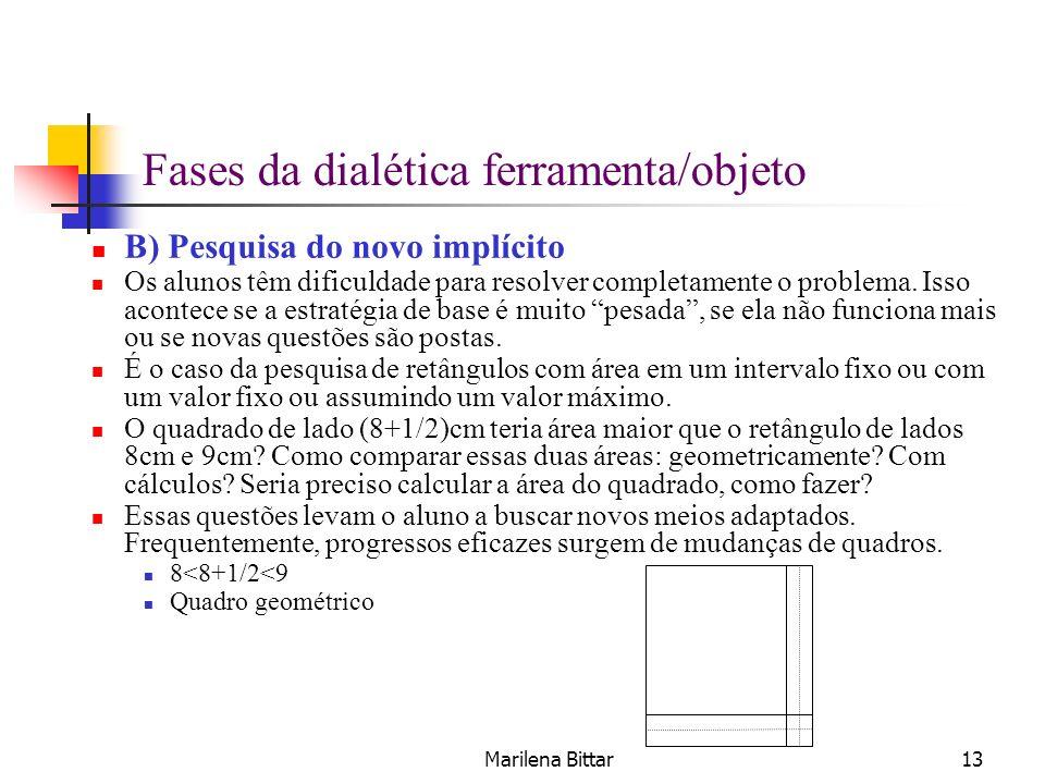 Marilena Bittar13 B) Pesquisa do novo implícito Os alunos têm dificuldade para resolver completamente o problema. Isso acontece se a estratégia de bas