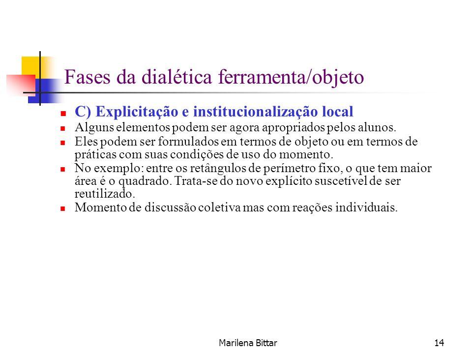 Marilena Bittar14 C) Explicitação e institucionalização local Alguns elementos podem ser agora apropriados pelos alunos. Eles podem ser formulados em