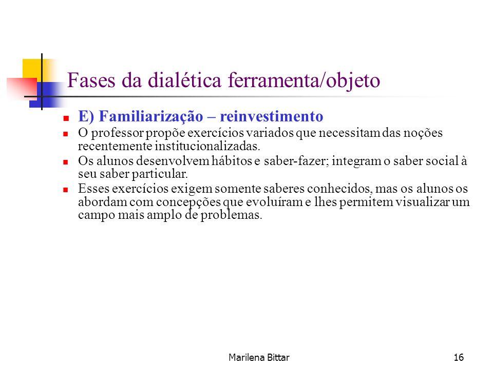 Marilena Bittar16 E) Familiarização – reinvestimento O professor propõe exercícios variados que necessitam das noções recentemente institucionalizadas
