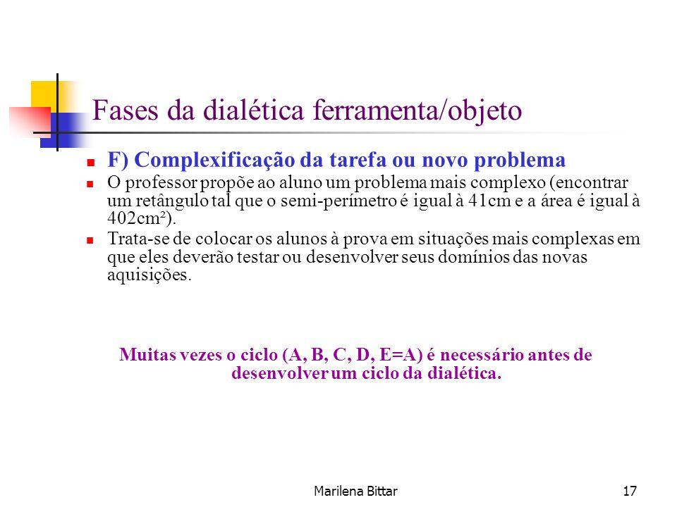 Marilena Bittar17 F) Complexificação da tarefa ou novo problema O professor propõe ao aluno um problema mais complexo (encontrar um retângulo tal que