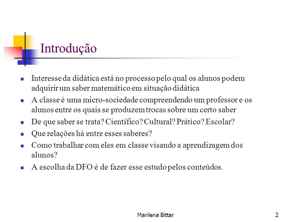 Marilena Bittar2 Introdução Interesse da didática está no processo pelo qual os alunos podem adquirir um saber matemático em situação didática A class