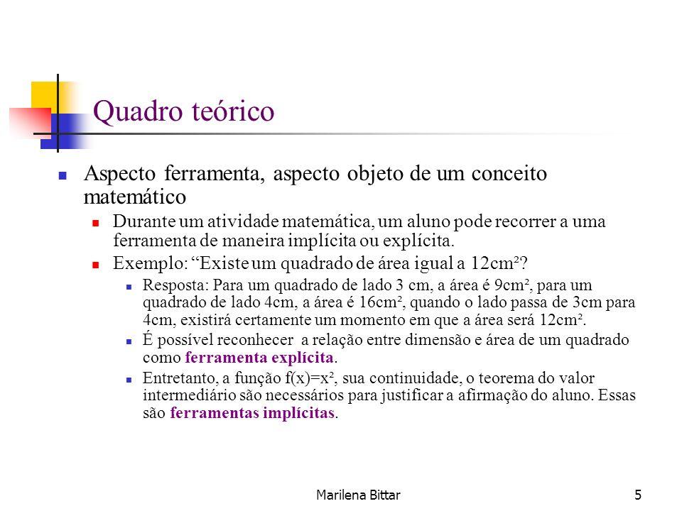 Marilena Bittar5 Quadro teórico Aspecto ferramenta, aspecto objeto de um conceito matemático Durante um atividade matemática, um aluno pode recorrer a