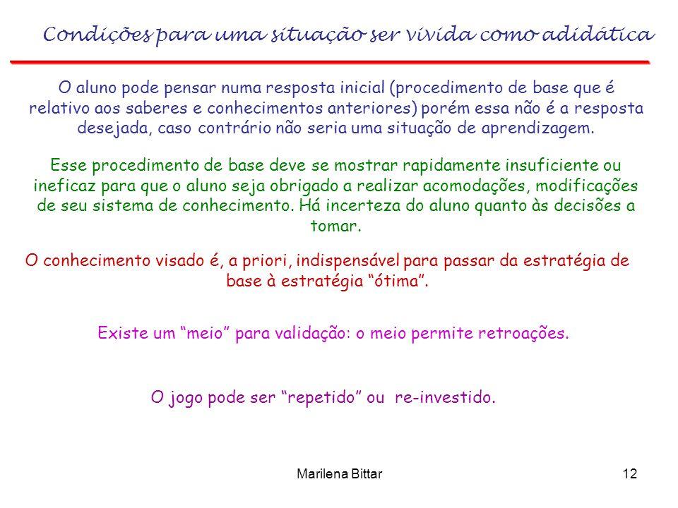 Marilena Bittar12 Condições para uma situação ser vivida como adidática O aluno pode pensar numa resposta inicial (procedimento de base que é relativo