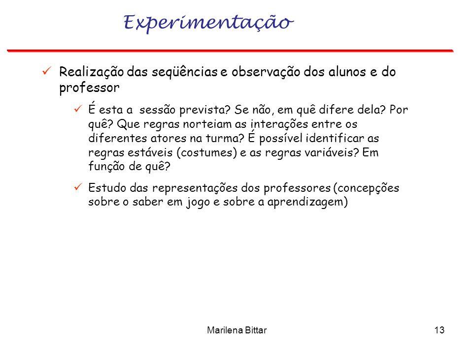 Marilena Bittar13 Experimentação Realização das seqüências e observação dos alunos e do professor É esta a sessão prevista? Se não, em quê difere dela