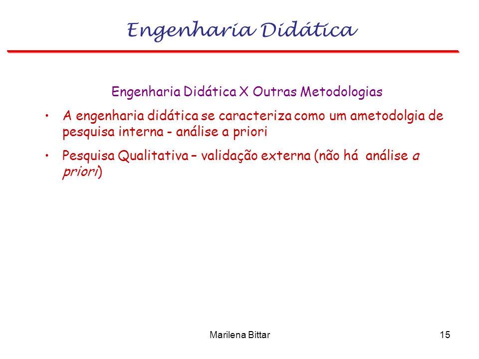 Marilena Bittar15 Engenharia Didática Engenharia Didática X Outras Metodologias A engenharia didática se caracteriza como um ametodolgia de pesquisa i