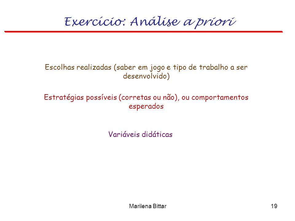 Marilena Bittar19 Exercício: Análise a priori Estratégias possíveis (corretas ou não), ou comportamentos esperados Variáveis didáticas Escolhas realiz