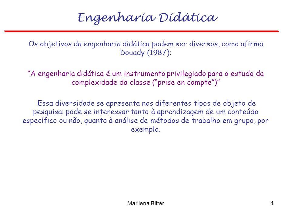 Marilena Bittar4 Engenharia Didática Os objetivos da engenharia didática podem ser diversos, como afirma Douady (1987): A engenharia didática é um ins
