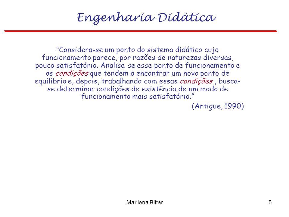 Marilena Bittar5 Engenharia Didática Considera-se um ponto do sistema didático cujo funcionamento parece, por razões de naturezas diversas, pouco sati