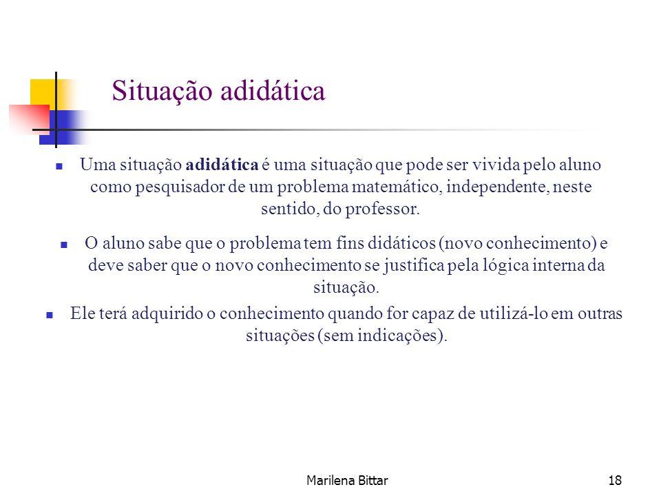 Marilena Bittar18 Uma situação adidática é uma situação que pode ser vivida pelo aluno como pesquisador de um problema matemático, independente, neste