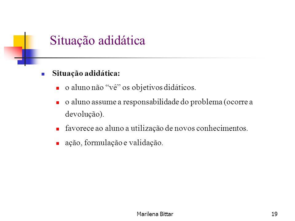 Marilena Bittar19 Situação adidática: o aluno não vê os objetivos didáticos. o aluno assume a responsabilidade do problema (ocorre a devolução). favor