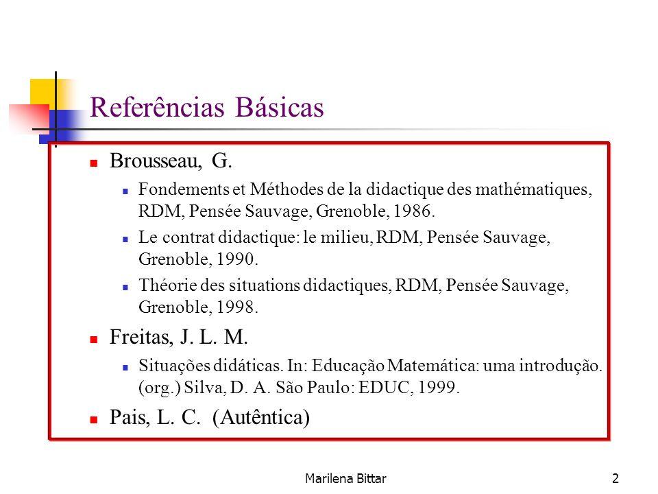Marilena Bittar2 Referências Básicas Brousseau, G. Fondements et Méthodes de la didactique des mathématiques, RDM, Pensée Sauvage, Grenoble, 1986. Le