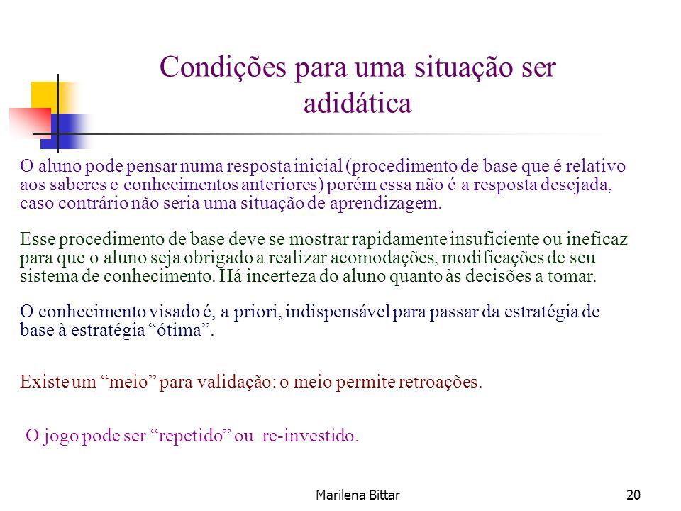 Marilena Bittar20 Condições para uma situação ser adidática O aluno pode pensar numa resposta inicial (procedimento de base que é relativo aos saberes