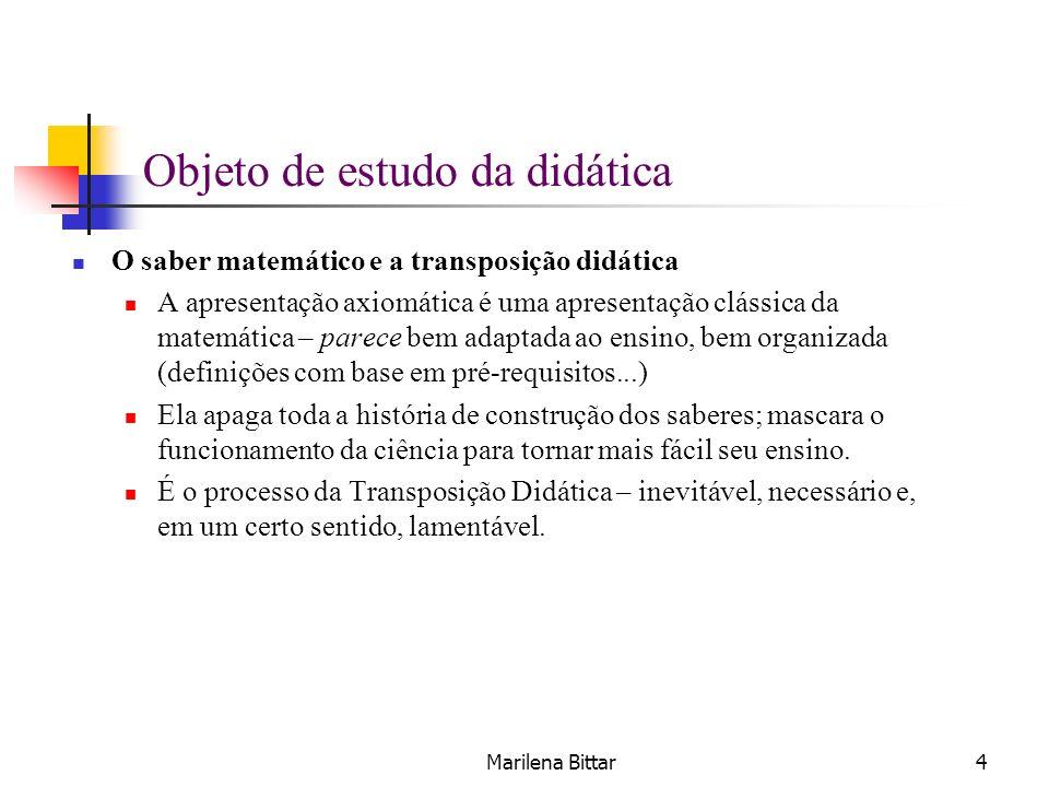 Marilena Bittar4 Objeto de estudo da didática O saber matemático e a transposição didática A apresentação axiomática é uma apresentação clássica da ma
