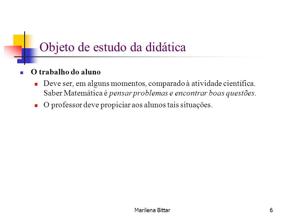Marilena Bittar7 Objeto de estudo da didática O trabalho do professor Inverso ao do pesquisador: recontextualizar e repersonalizar.