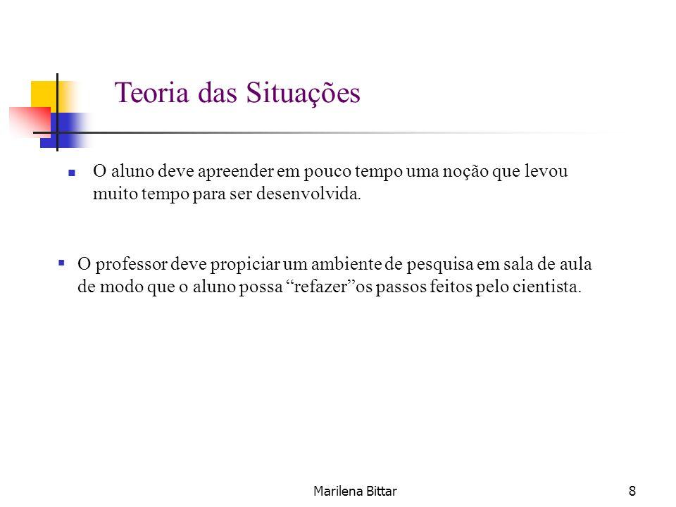 Marilena Bittar19 Situação adidática: o aluno não vê os objetivos didáticos.