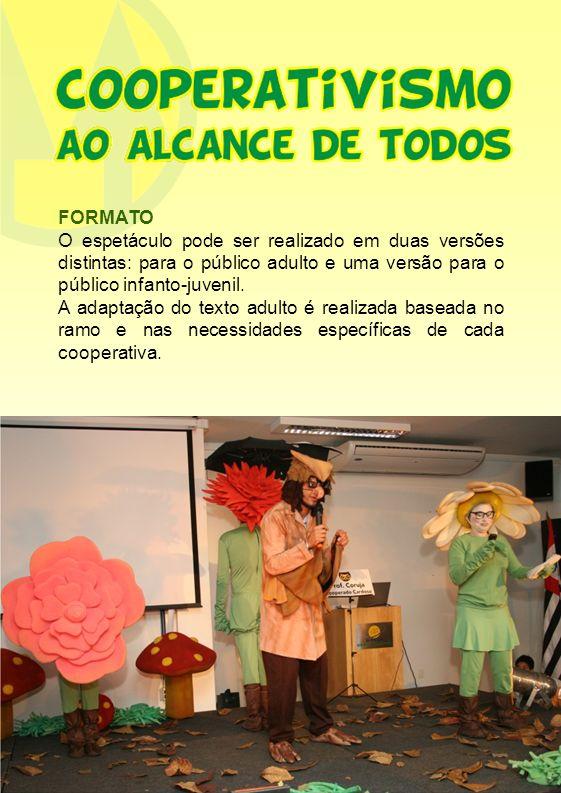 FORMATO O espetáculo pode ser realizado em duas versões distintas: para o público adulto e uma versão para o público infanto-juvenil. A adaptação do t