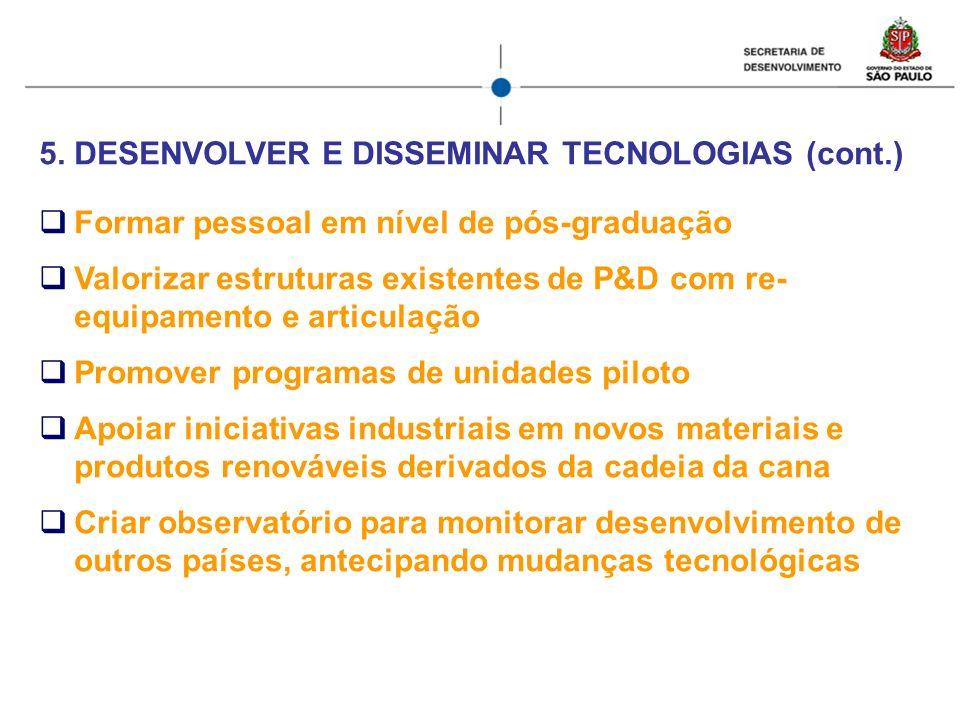 5.DESENVOLVER E DISSEMINAR TECNOLOGIAS (cont.) Formar pessoal em nível de pós-graduação Valorizar estruturas existentes de P&D com re- equipamento e a