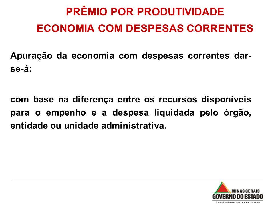PRÊMIO POR PRODUTIVIDADE ECONOMIA COM DESPESAS CORRENTES Apuração da economia com despesas correntes dar- se-á: com base na diferença entre os recurso