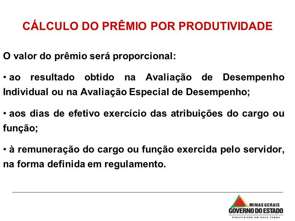 CÁLCULO DO PRÊMIO POR PRODUTIVIDADE O valor do prêmio será proporcional: ao resultado obtido na Avaliação de Desempenho Individual ou na Avaliação Esp