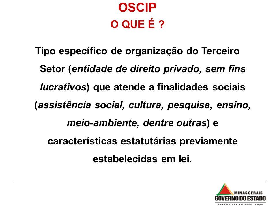 OSCIP O QUE É ? Tipo específico de organização do Terceiro Setor (entidade de direito privado, sem fins lucrativos) que atende a finalidades sociais (