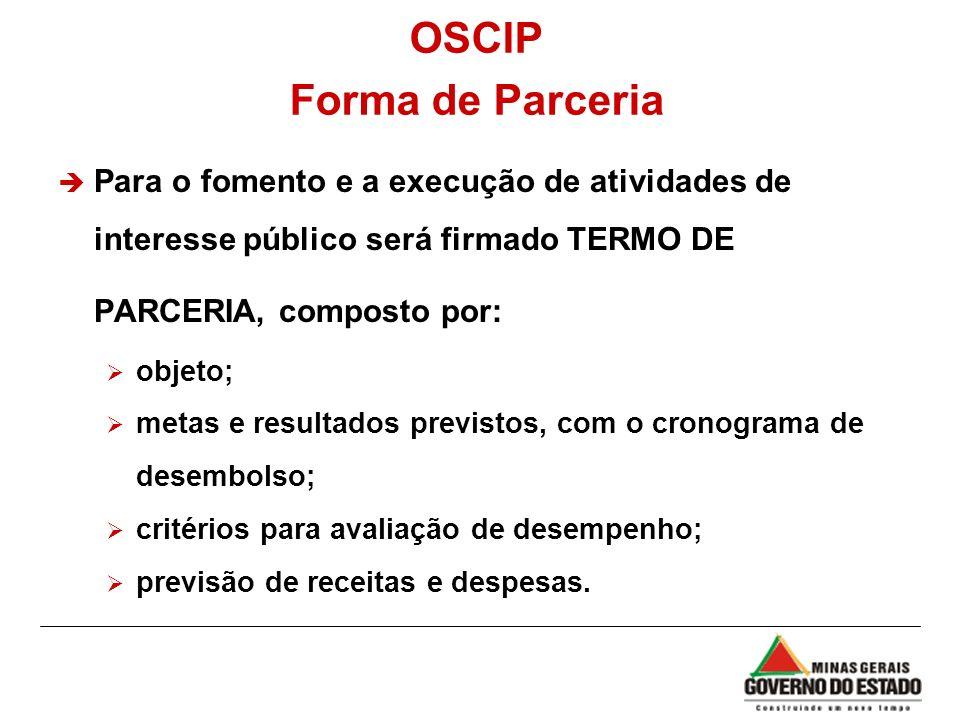 OSCIP Forma de Parceria è Para o fomento e a execução de atividades de interesse público será firmado TERMO DE PARCERIA, composto por: objeto; metas e