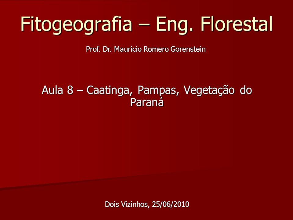 Objetivo da Aula de hoje Apresentar a fitogeografia da Caatinga, Estepes e Fitogeografia do Paraná; Bibliografia: p.