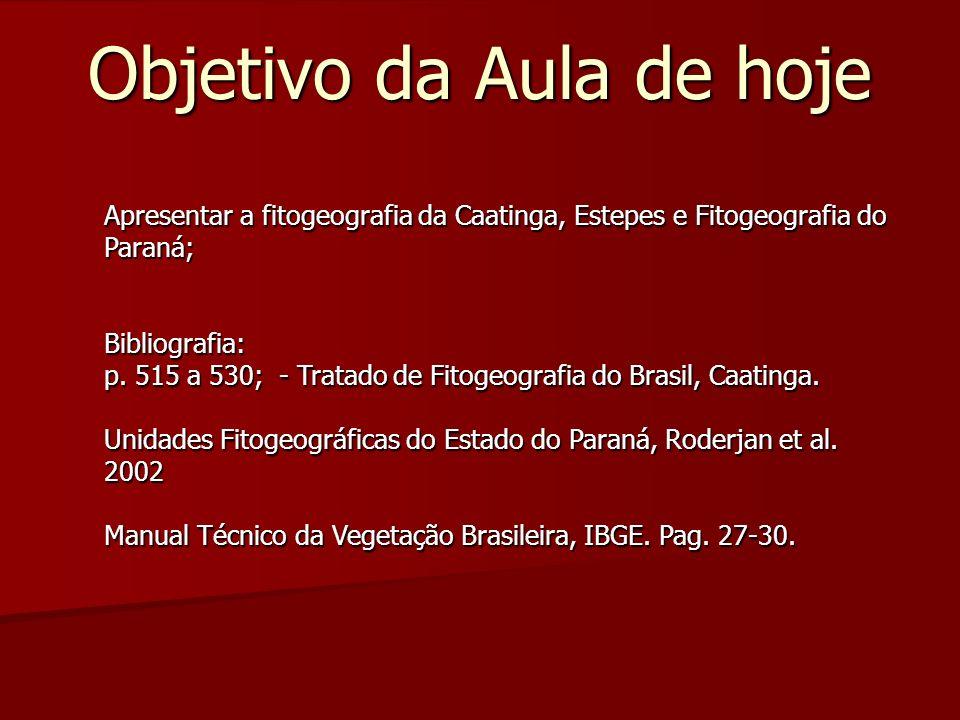 Objetivo da Aula de hoje Apresentar a fitogeografia da Caatinga, Estepes e Fitogeografia do Paraná; Bibliografia: p. 515 a 530; - Tratado de Fitogeogr