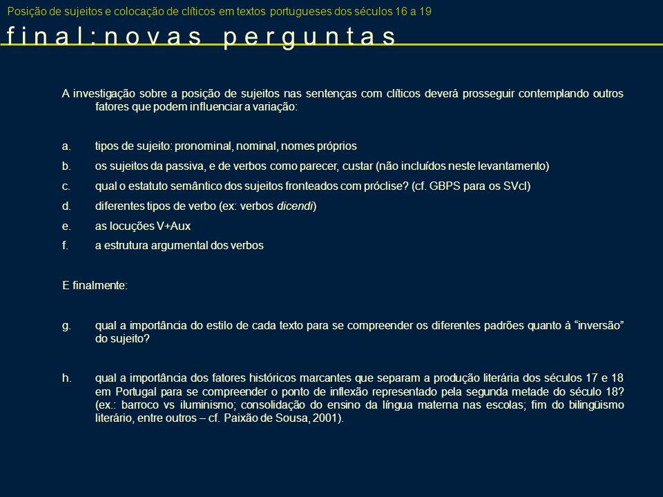 f i n a l : n o v a s p e r g u n t a s Posição de sujeitos e colocação de clíticos em textos portugueses dos séculos 16 a 19 A investigação sobre a p