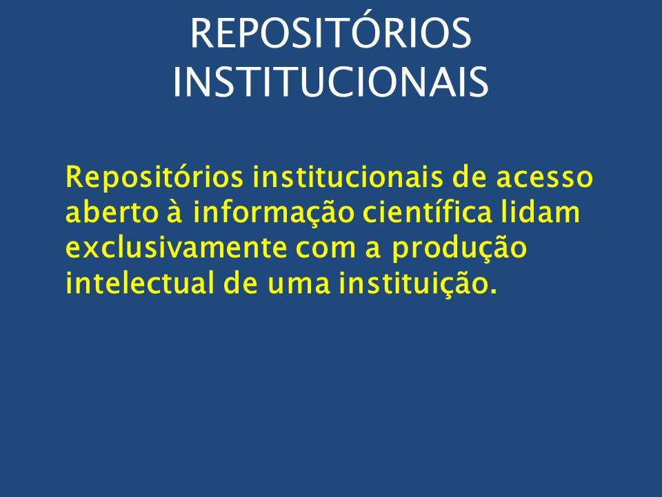 REPOSITÓRIOS INSTITUCIONAIS Repositórios institucionais de acesso aberto à informação científica lidam exclusivamente com a produção intelectual de um