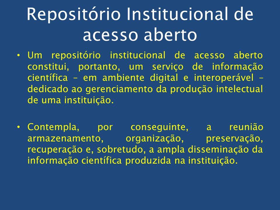 Repositório Institucional de acesso aberto Um repositório institucional de acesso aberto constitui, portanto, um serviço de informação científica – em