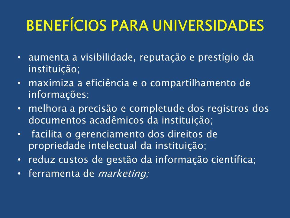 BENEFÍCIOS PARA UNIVERSIDADES aumenta a visibilidade, reputação e prestígio da instituição; maximiza a eficiência e o compartilhamento de informações;