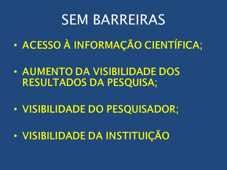 SEM BARREIRAS ACESSO À INFORMAÇÃO CIENTÍFICA; AUMENTO DA VISIBILIDADE DOS RESULTADOS DA PESQUISA; VISIBILIDADE DO PESQUISADOR; VISIBILIDADE DA INSTITU