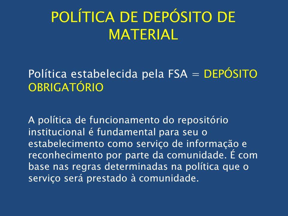 POLÍTICA DE DEPÓSITO DE MATERIAL Política estabelecida pela FSA = DEPÓSITO OBRIGATÓRIO A política de funcionamento do repositório institucional é fund