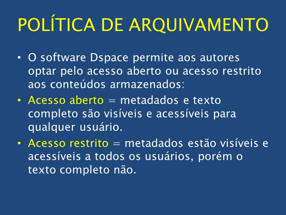 POLÍTICA DE ARQUIVAMENTO O software Dspace permite aos autores optar pelo acesso aberto ou acesso restrito aos conteúdos armazenados: Acesso aberto =
