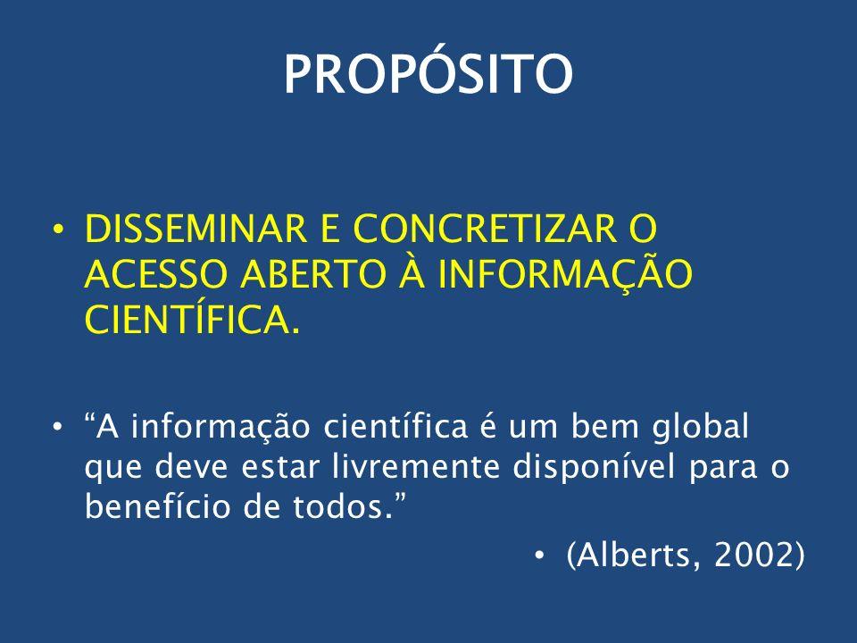 PROPÓSITO DISSEMINAR E CONCRETIZAR O ACESSO ABERTO À INFORMAÇÃO CIENTÍFICA. A informação científica é um bem global que deve estar livremente disponív