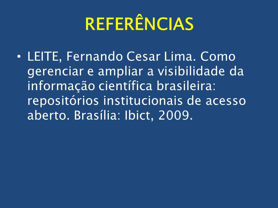 REFERÊNCIAS LEITE, Fernando Cesar Lima. Como gerenciar e ampliar a visibilidade da informação científica brasileira: repositórios institucionais de ac