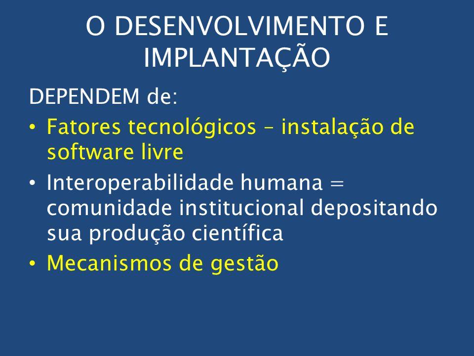 O DESENVOLVIMENTO E IMPLANTAÇÃO DEPENDEM de: Fatores tecnológicos – instalação de software livre Interoperabilidade humana = comunidade institucional