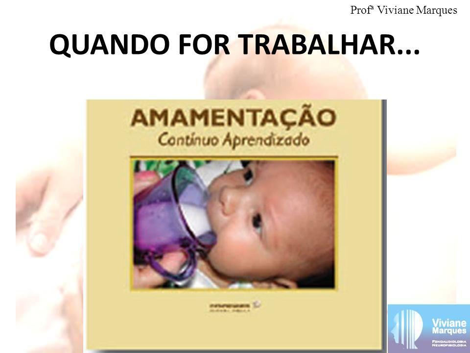 QUANDO FOR TRABALHAR... Profª Viviane Marques