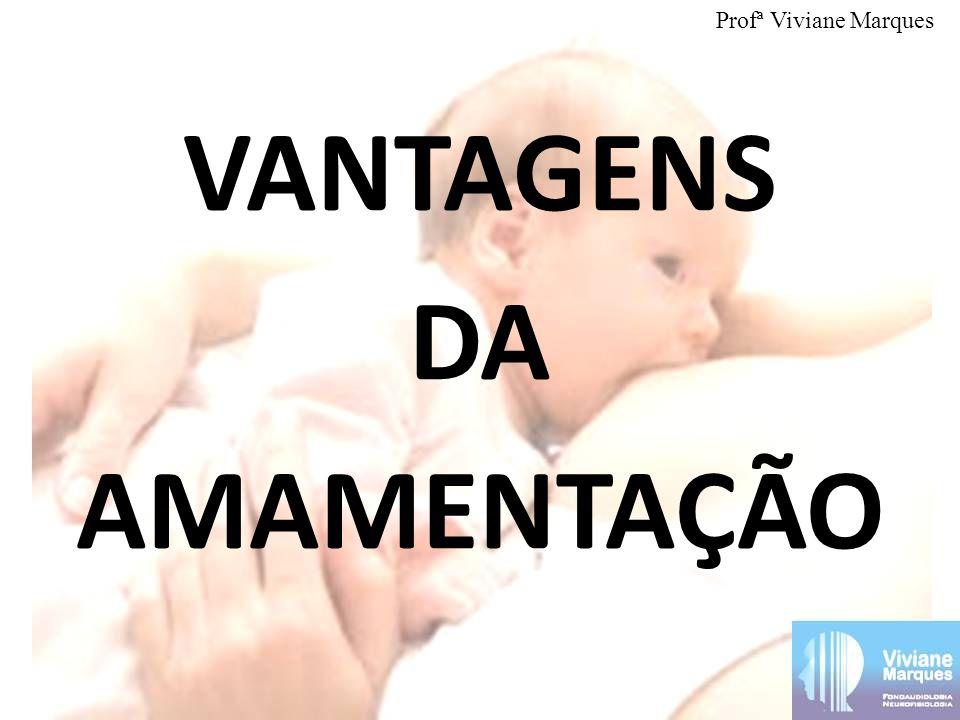 VANTAGENS DA AMAMENTAÇÃO Profª Viviane Marques
