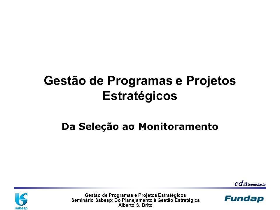 Gestão de Programas e Projetos Estratégicos Seminário Sabesp: Do Planejamento à Gestão Estratégica Alberto S. Brito cda tecnologia Gestão de Programas