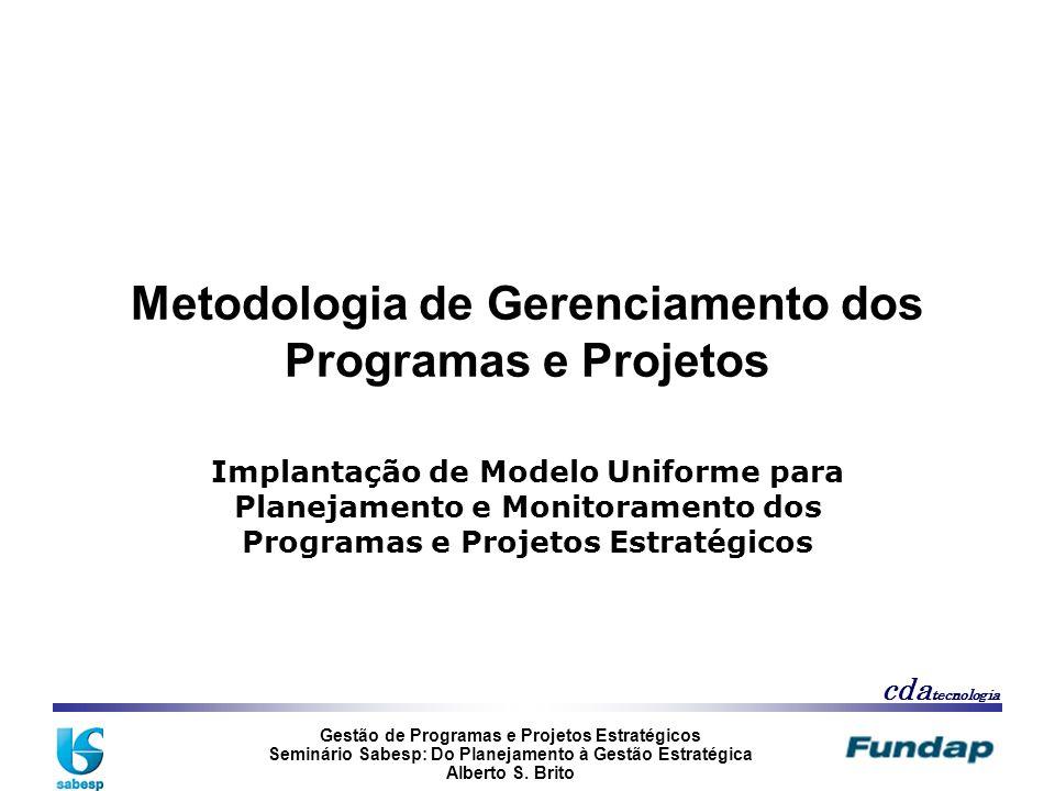 Gestão de Programas e Projetos Estratégicos Seminário Sabesp: Do Planejamento à Gestão Estratégica Alberto S. Brito cda tecnologia Metodologia de Gere