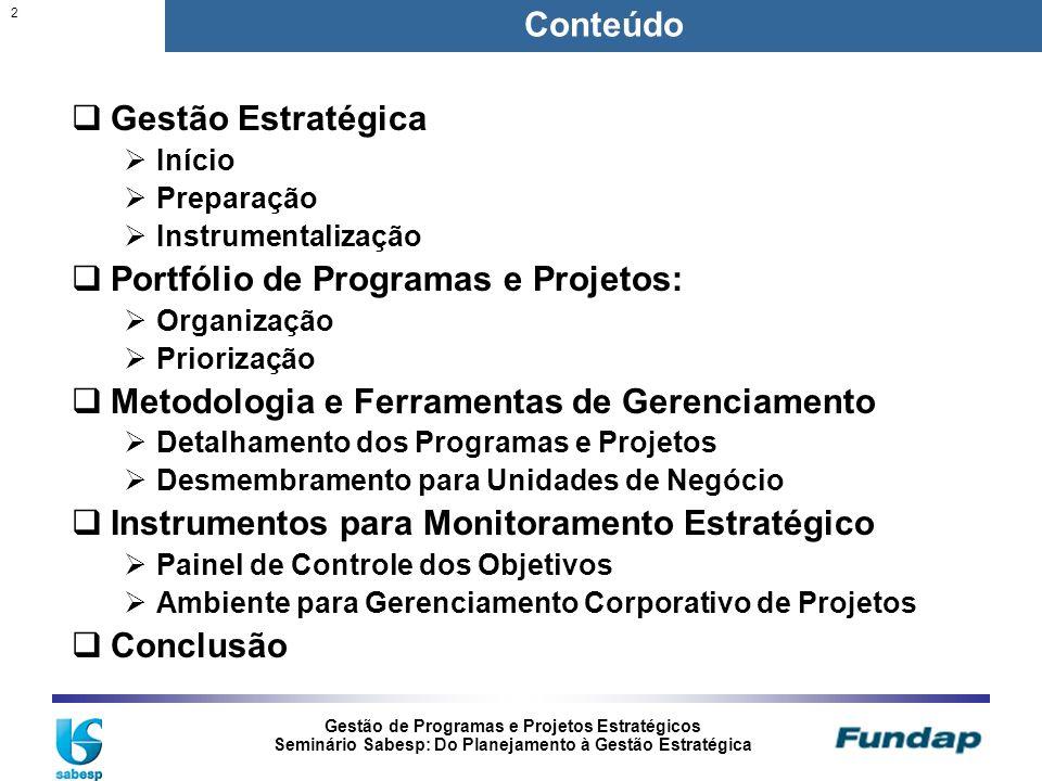 Gestão de Programas e Projetos Estratégicos Seminário Sabesp: Do Planejamento à Gestão Estratégica 2 Conteúdo Gestão Estratégica Início Preparação Ins