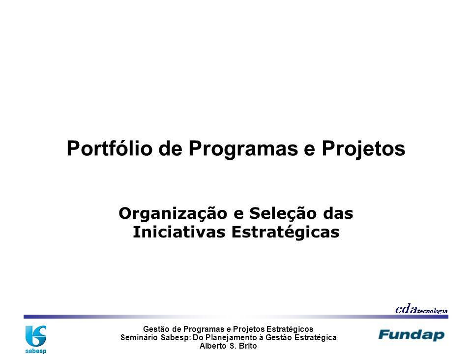 Gestão de Programas e Projetos Estratégicos Seminário Sabesp: Do Planejamento à Gestão Estratégica Alberto S. Brito cda tecnologia Portfólio de Progra