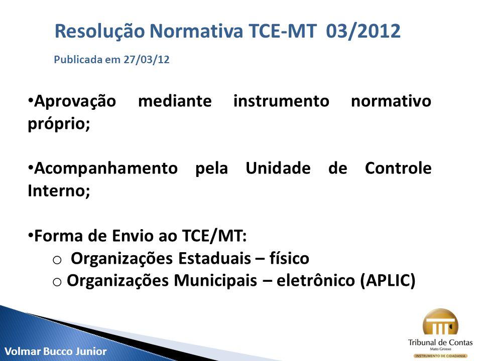Aprovação mediante instrumento normativo próprio; Acompanhamento pela Unidade de Controle Interno; Forma de Envio ao TCE/MT: o Organizações Estaduais